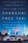 The Shanghai Free Taxi : Journeys with the Hustlers and Rebels of the New China - Book