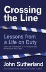 Crossing the Line : Lessons From a Life on Duty - Book