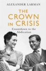 The Crown in Crisis : Countdown to the Abdication - Book
