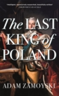 The Last King Of Poland : One of the most important, romantic and dynamic figures of European history - Book