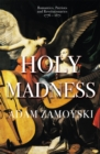 Holy Madness: Romantics, Patriots And Revolutionaries 1776-1871 - Book