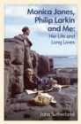 Monica Jones, Philip Larkin and Me : Her Life and Long Loves - Book