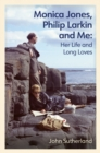 Monica Jones, Philip Larkin and Me : Her Life and Long Loves - eBook