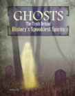 Ghosts : The Truth Behind History's Spookiest Spirits - Book
