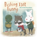 Pushing Isn't Funny : What to Do About Physical Bullying - Book
