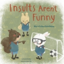 Insults Aren't Funny : What to Do About Verbal Bullying - Book