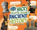 Totally Wacky Facts About Ancient History - Book