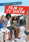 Create Your Own Film or TV Show - Book