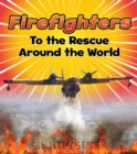 Firefighters to the Rescue Around the World - Book