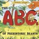 A Dinosaur Alphabet : The ABCs of Prehistoric Beasts! - Book