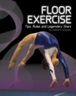Floor Exercise : Tips, Rules, and Legendary Stars - Book