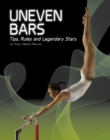 Uneven Bars : Tips, Rules, and Legendary Stars - Book