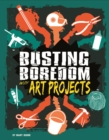 Busting Boredom with Art Projects - Book