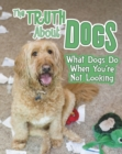The Truth about Dogs : What Dogs Do When You're Not Looking - Book