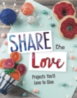 Share the Love : Projects You'll Love to Give - Book
