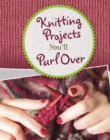 Knitting Projects You'll Purl Over - Book