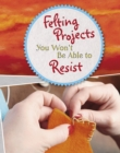 Felting Projects You Won't Be Able to Resist - eBook