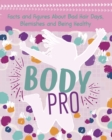Body Pro : Facts and Figures About Bad Hair Days, Blemishes and Being Healthy - Book