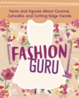 Fashion Guru : Facts and Figures About Couture, Catwalks and Cutting-Edge Trends - Book