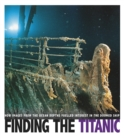Finding the Titanic : How Images from the Ocean Depths Fueled Interest in the Doomed Ship - Book
