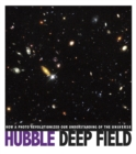 Hubble Deep Field : How a Photo Revolutionized Our Understanding of the Universe - Book