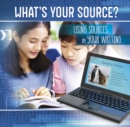 What's Your Source? : Using Sources in Your Writing - Book