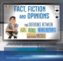 Fact, Fiction, and Opinions : The Differences Between Ads, Blogs, News Reports, and Other Media - Book