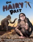 Our Hairy Past : Evolution and Life on Earth - Book