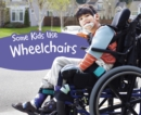 Some Kids Use Wheelchairs - Book