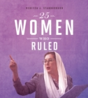 25 Women Who Ruled - eBook