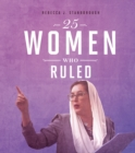 25 Women Who Ruled - Book