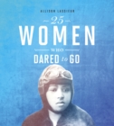 25 Women Who Dared to Go - Book
