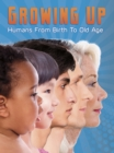 Growing Up : Humans from Birth to Old Age - Book