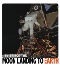 TV Brings the Moon Landing to Earth - Book