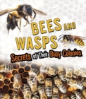 Bees and Wasps : Secrets of Their Busy Colonies - Book