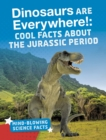 Dinosaurs are Everywhere! : Cool Facts About the Jurassic Period - Book