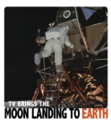TV Brings the Moon Landing to Earth - eBook
