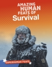 Amazing Human Feats of Survival - Book
