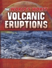 The World's Worst Volcanic Eruptions - eBook