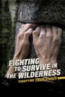 Fighting to Survive in the Wilderness : Terrifying True Stories - Book