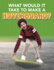 What Would it Take to Build a Hoverboard? - Book