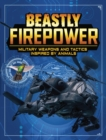 Beastly Firepower : Military Weapons and Tactics Inspired by Animals - Book
