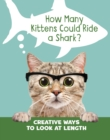 How Many Kittens Could Ride a Shark? : Creative Ways to Look at Length - Book