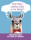 How Many Llamas Does a Car Weigh? : Creative Ways to Look at Weight - Book