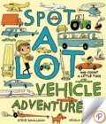 Spot A Lot Vehicle Adventure : And Count a Little, Too! - eBook