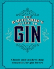 The Bartender's Guide to Gin : Classic and modern-day cocktails for gin lovers - eBook
