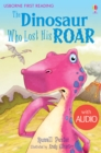 The Dinosaur Who Lost His Roar : Usborne First Reading: Level Three - eBook