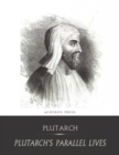 The Complete Collection of Plutarch's Parallel Lives - eBook