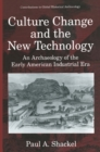 Culture Change and the New Technology : An Archaeology of the Early American Industrial Era - eBook