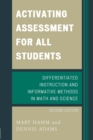 Activating Assessment for All Students : Differentiated Instruction and Information Methods in Math and Science - eBook